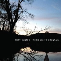 Think Like a Mountain — Andy Hunter