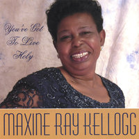 You've Got To Live Holy — Maxine Ray Kellogg