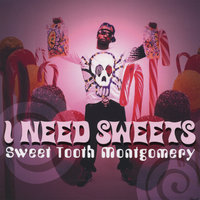I Need Sweets — Sweet Tooth Montgomery