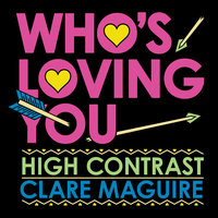 Who's Loving You — Clare Maguire, High Contrast