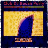 Club DJ Beach Party Winter 2015 — сборник