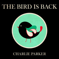 The Bird Is Back — Charlie Parker