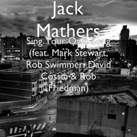 Sing Your Own Song — Mark Stewart, Rob Friedman, David Cossin, Jack Mathers, Rob Swimmer