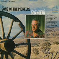 Sing the Songs of Bob Nolan — Sons Of The Pioneers