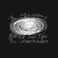 Behind These Eyes: The Catacombs Remixes — The Observatory