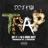 Do It 4 Tha Trap — E-40, Hot, Work Dirty