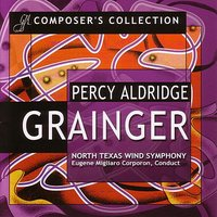 Composers Collection: Percy Aldridge Grainger — Percy Aldridge Grainger, North Texas Wind Symphony, Eugene Migliaro Corporon