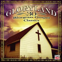Gloryland - 30 Bluegrass Gospel Classics — Gloryland - 30 Bluegrass Gospel Classics