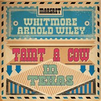 Taint a Cow in Texas — Margaret Whitmire & Arnold Wiley