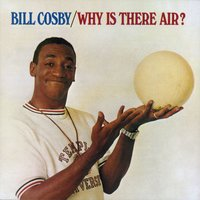 Why Is There Air? — Bill Cosby