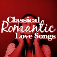 Classical Romantic Love Songs — Romantic Dinner Party Music & Relaxing Piano, Love Songs Piano Songs, Classical Romance, Classical Romance|Love Songs Piano Songs|Romantic Dinner Party Music With Relaxing Instrumental Piano