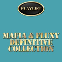 Mafia & Fluxy Definitive Collection — Mafia, Fluxy, Mafia & Fluxy