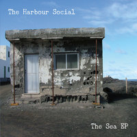 The Sea - EP — The Harbour Social