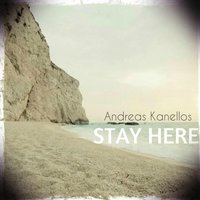 Stay Here — Andreas Kanellos