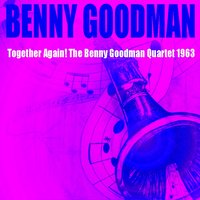 Benny Goodman: Together Again! The Benny Goodman Quartet 1963 — Benny Goodman, Irving Berlin, Джордж Гершвин