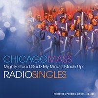 Mighty Good God / My Mind Is Made Up — Chicago Mass Choir