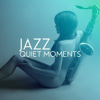 Jazz: Quiet Moments — Music for Quiet Moments