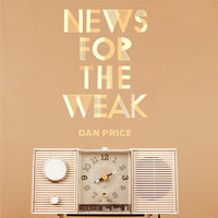 News for the Weak — Dan Price