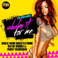 Shake It for Me — Wayne Wonder, Froggy MaddSquad, DaReal Madd Squad