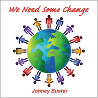 We Need Some Change — Johney Buster