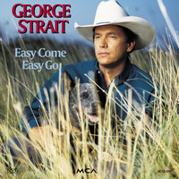 Easy Come Easy Go — George Strait