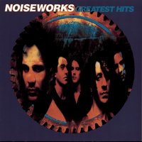 Greatest Hits — Noiseworks
