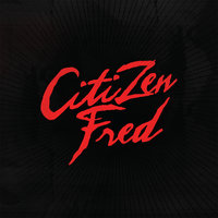 Citizen Fred — Citizen Fred