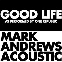 Good Life As Originally Performed by OneRepublic] - Single — Mark Andrews