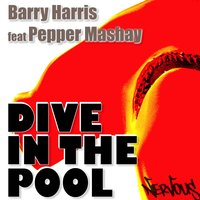 Dive In The Pool 2008 — Barry Harris, Pepper Mashay