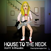 House to the Neck — Xcel, D. Rhoades
