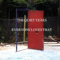 Everyone Loves That — The Quiet Years