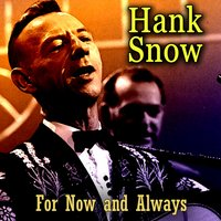 For Now and Always — Hank Snow