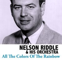 All the Colors of the Rainbow — Nelson Riddle & His Orchestra