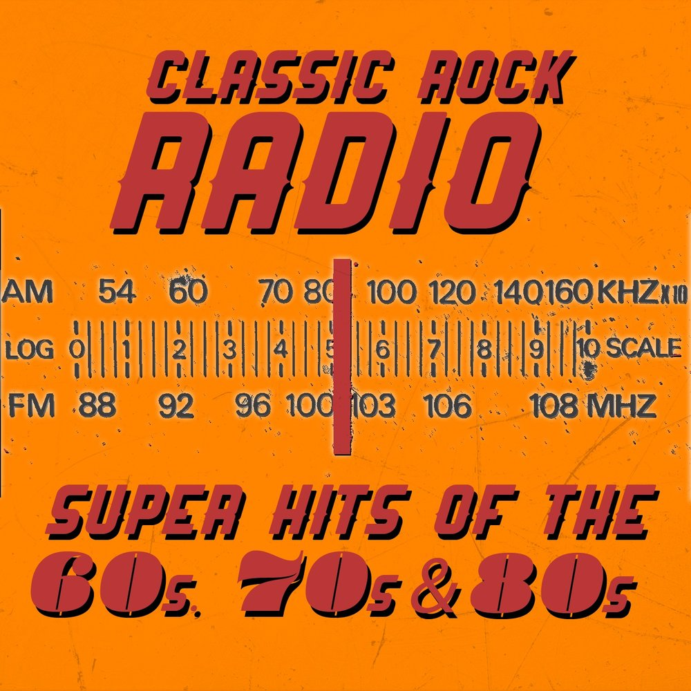 Classic Rock Radio: Super Hits of the 60s, 70s and 80s  Слушать