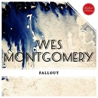 Fallout — Wes Montgomery