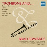 Trombone And... Concert Duets with Voice, Marimba, Horn, Saxophone & Trumpet — Brad Edwards