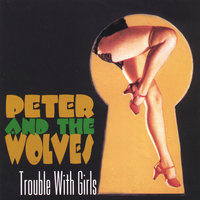 Trouble With Girls — Peter & The Wolves