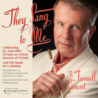 They Sang to Me (The Farewell Concert) — Twin Cities Gay Men's Chorus & Dr. Stan Hill