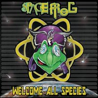 Welcome All Species — Space Frog