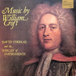 Music by William Croft — David Thomas, William Croft, The Parley of Instruments