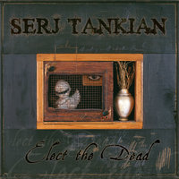 Elect The Dead — Serj Tankian