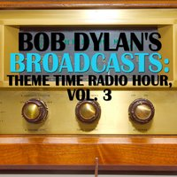 Bob Dylan's Broadcasts: Theme Time Radio Hour, Vol. 3 — сборник