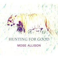 Hunting For Good — Mose Allison