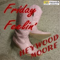 Friday Feelin' — Heywood Moore