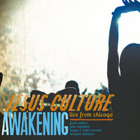 Awakening - Live From Chicago — Jesus Culture