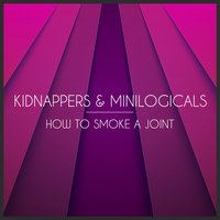 How To Smoke A Joint — Kidnappers, Minilogicals