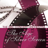 The Age Of The Silver Screen 2 - The Love Story — The BBC Concert Orchestra