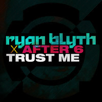 Trust Me — Ryan Blyth, After 6