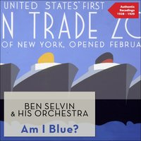 Am I Blue? — Ben Selvin & His Orchestra