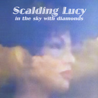 In the Sky With Diamonds — Scalding Lucy